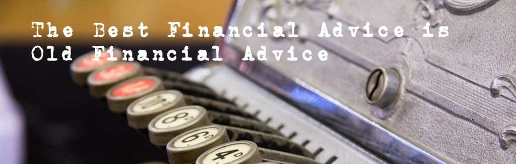 The Best Financial Advice is Old Financial Advice